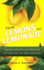 From Lemons to Lemonade: Squeeze Every Last Drop of Success Out of Your Mistakes, 1/e/e