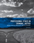 Professional Ethics in Criminal Justice: Being Ethical When No One is Looking, 3/e/e