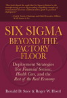 Six Sigma Beyond the Factory Floor: Deployment Strategies for Financial Services, Health Care, and the Rest of the Real Economy, 1/e/e