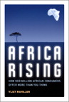 Africa Rising: How 900 Million African Consumers Offer More Than You Think, 1/e/e