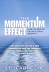 Momentum Effect, The: How to Ignite Exceptional Growth, 1/e/e