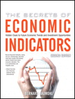 Secrets of Economic Indicators, The: Hidden Clues to Future Economic Trends and Investment Opportunities, 2/e/e