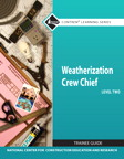 Weatherization Crew Chief Level 2 Trainee Guide, 1/e/e