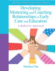 Developing Mentoring and Coaching Relationships in Early Care and Education: A Reflective Approach, 1/e/e