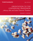 Orientation to the Counseling Profession: Advocacy, Ethics, and Essential Professional Foundations, 2/e/e