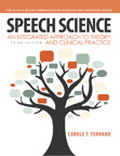 Speech Science: An Integrated Approach to Theory and Clinical Practice, 3/e/e