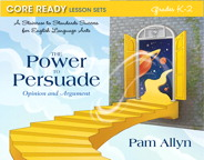 Core Ready Lesson Sets for Grades K-2: A Staircase to Standards Success for English Language Arts, The Power to Persuade: Opinion and Argument, 1/e/e
