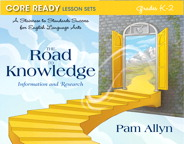 Core Ready Lesson Sets for Grades K-2: A Staircase to Standards Success for English Language Arts, The Road to Knowledge: Information and Research, 1/e/e