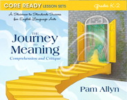 Core Ready Lesson Sets for Grades K-2: A Staircase to Standards Success for English Language Arts, The Journey to Meaning: Comprehension and Critique, 1/e/e