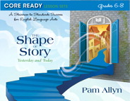 Core Ready Lesson Sets for Grades 6-8: A Staircase to Standards Success for English Language Arts, The Shape of Story: Yesterday and Today, 1/e/e