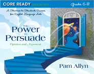 Core Ready Lesson Sets for Grades 6-8: A Staircase to Standards Success for English Language Arts, The Power to Persuade: Opinion and Argument, 1/e/e