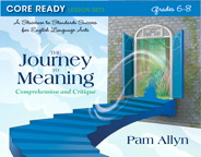 Core Ready Lesson Sets for Grades 6-8: A Staircase to Standards Success for English Language Arts, The Journey to Meaning: Comprehension and Critique, 1/e/e
