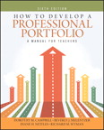 How to Develop a Professional Portfolio: A Manual for Teachers, 6/e/e