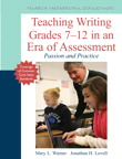 Teaching Writing Grades 7-12 in an Era of Assessment: Passion and Practice, 1/e/e