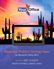 Your Office: Advanced Problem Solving Cases for Microsoft Office 2013, 1/e/e