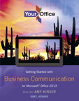 Your Office: Getting Started with Business Communication for Office 2013, 1/e/e