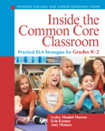 Inside the Common Core Classroom: Practical ELA Strategies for Grades K-2, 1/e/e