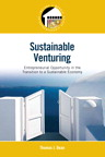 Sustainable Venturing: Entrepreneurial Opportunity in the Transition to a Sustainable Economy, 1/e/e