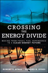 Crossing the Energy Divide: Moving from Fossil Fuel Dependence to a Clean-Energy Future, 1/e/e