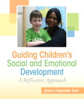 Guiding Children's Social and Emotional Development: A Reflective Approach, 1/e/e
