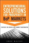 Entrepreneurial Solutions for Prosperity in BoP Markets: Strategies for Business and Economic Transformation, 1/e/e