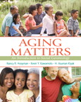 Aging Matters: An Introduction to Social Gerontology, 1/e/e