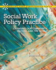 Social Work Policy Practice: Changing Our Community, Nation, and the World, 1/e/e