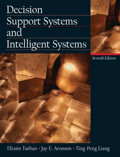 Decision Support Systems and Intelligent Systems (7th Edition) Efraim Turban, Jay E. Aronson and Ting-Peng Liang