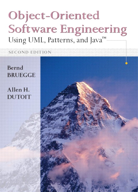 Object-Oriented Software Engineering: Using UML, Patterns and Java Allen H. Dutoit, Bernd Bruegge