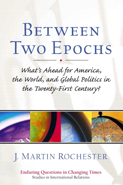 Between Two Epochs: What's Ahead for America, the World, and Global Politics in the 21st Century? J. Martin Rochester