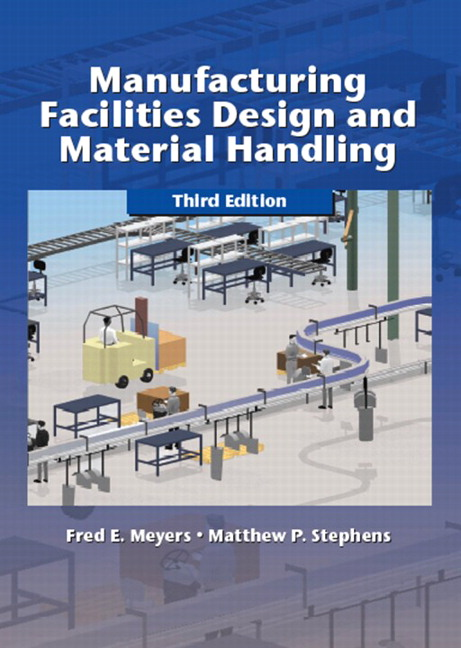 Manufacturing Facilities Design and Material Handling (3rd Edition) Fred E. Meyers and Matthew P. Stephens