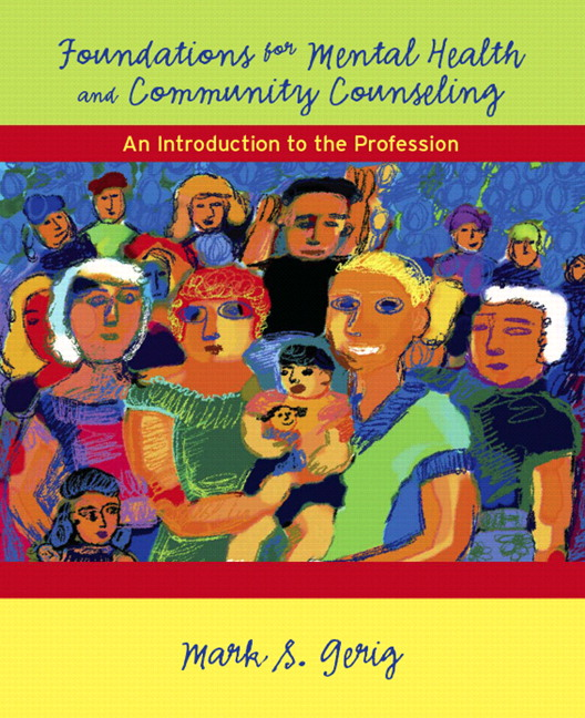 Foundations for Mental Health and Community Counseling: An Introduction to the Profession Mark S. Gerig