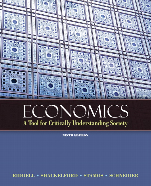 Economics: A Tool for Critically Understanding Society (8th Edition) Tom Riddell, Jean A Shackelford, Steve C. Stamos and Geoffrey Schneider