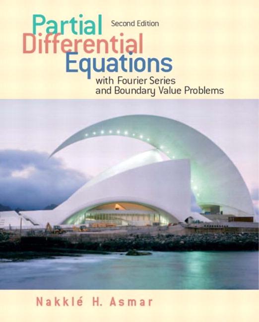 Partial Differential Equations with Fourier Series and Boundary Value Problems (2nd Edition) Nakhle H. Asmar