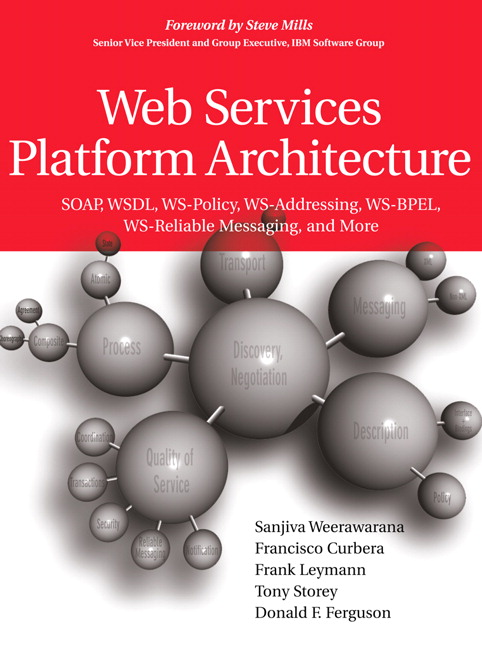 Web Services Platform Architecture: SOAP, WSDL, WS-Policy, WS-Addressing, WS-BPEL, WS-Reliable Messaging, and More Donald F. Ferguson, Francisco Curbera, Frank Leymann, Sanjiva Weerawarana, Tony Storey
