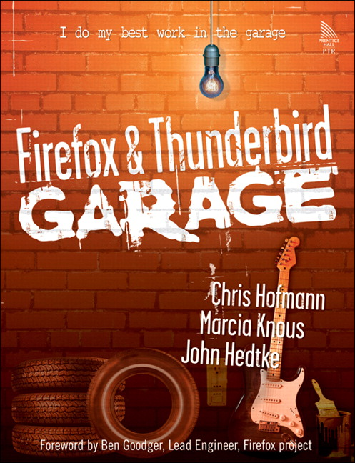 Firefox and Thunderbird Garage Chris Hofmann, John Hedtke, Marcia Knous