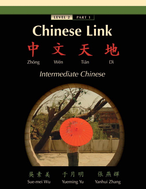 Chinese Link: Zhongwen Tiandi, Intermediate Chinese, Level 2/Part 2 Sue-mei Wu, Yueming Yu and Yanhui Zhang