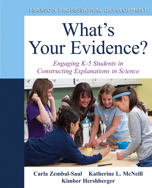What's Your Evidence?: Engaging K-5 Children in Constructing Explanations in Science Carla L. Zembal-Saul, Katherine L. McNeill and Kimber Hershberger