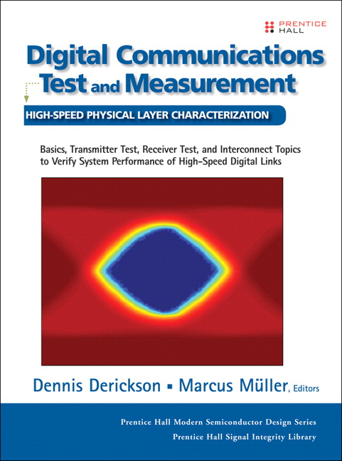Digital Communications Test and Measurement: High-Speed Physical Layer Characterization Dennis Derickson and Marcus Muller