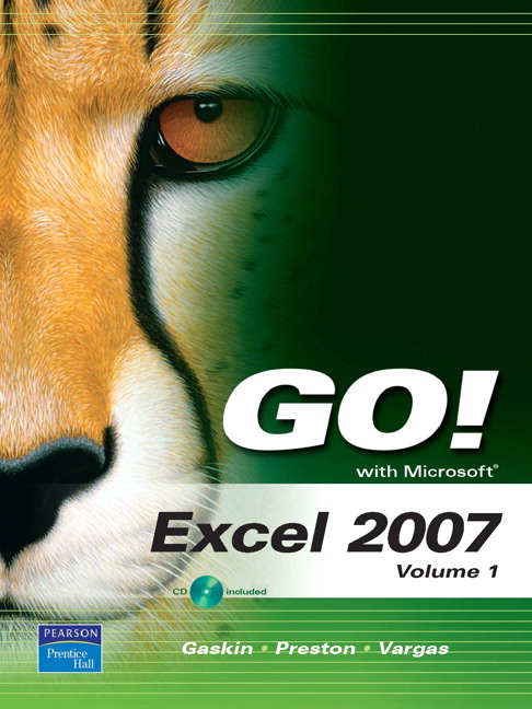 GO! with Microsoft Excel 2007, Volume 1 Shelley Gaskin, Alicia Vargas and Sally Preston