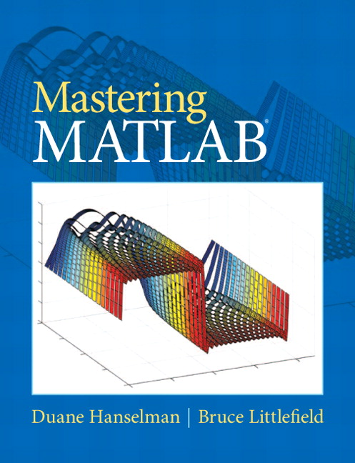 Mastering MATLAB 7 Duane C. Hanselman and Bruce L. Littlefield
