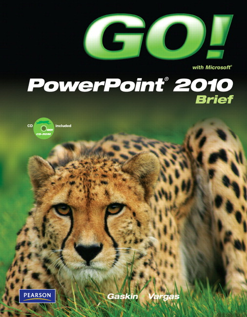 GO! with Microsoft PowerPoint 2010 Brief Shelley Gaskin and Alicia Vargas