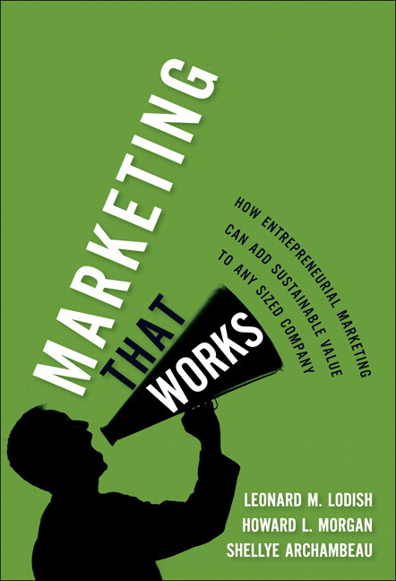 Marketing That Works: How Entrepreneurial Marketing Can Add Sustainable Value to Any Sized Company (paperback) Leonard M. Lodish, Howard L. Morgan and Shellye Archambeau