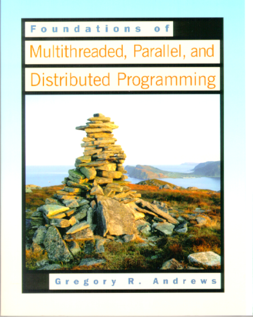 Foundations of Multithreaded, Parallel, and Distributed Programming Gregory R. Andrews