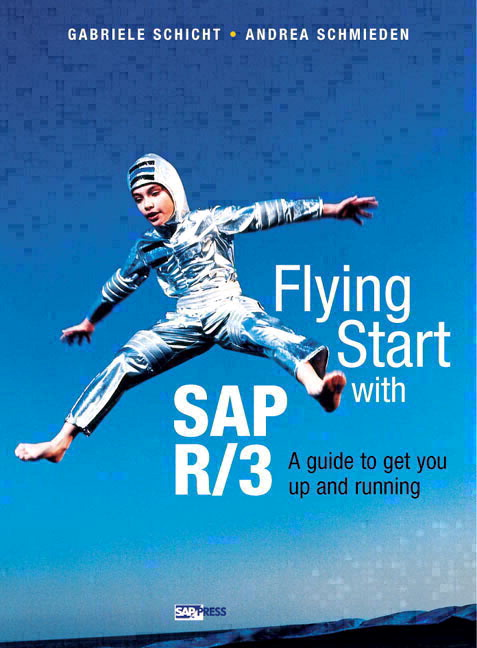 Flying Start SAP R/3: A Guide to Get You Up and Running Gabriele Schicht and Andrea Schmieden