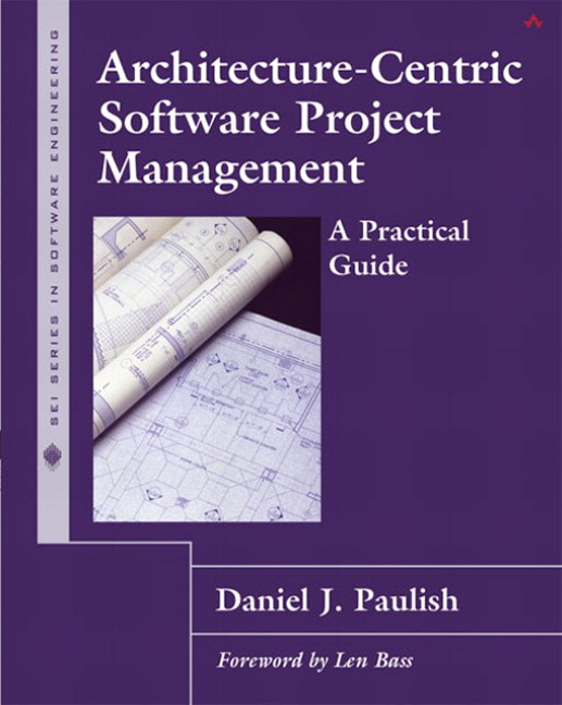 Architecture-Centric Software Project Management: A Practical Guide Daniel J. Paulish