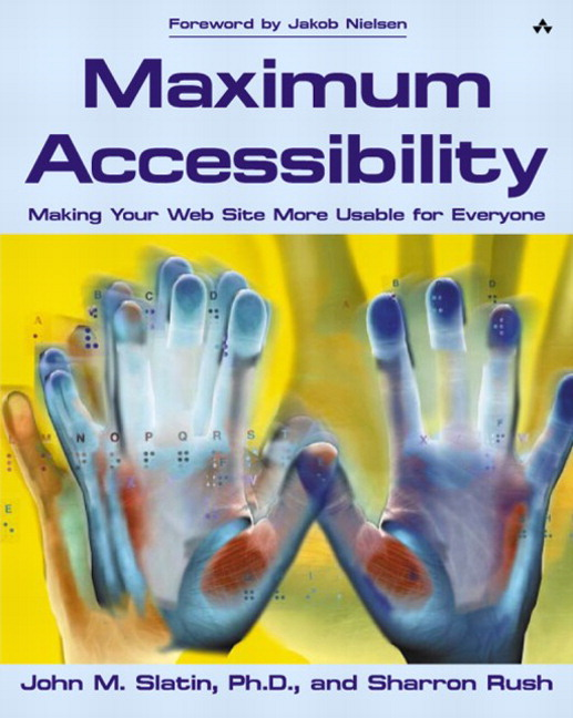 Maximum Accessibility: Making Your Web Site More Usable for Everyone John M. Slatin and Sharron Rush