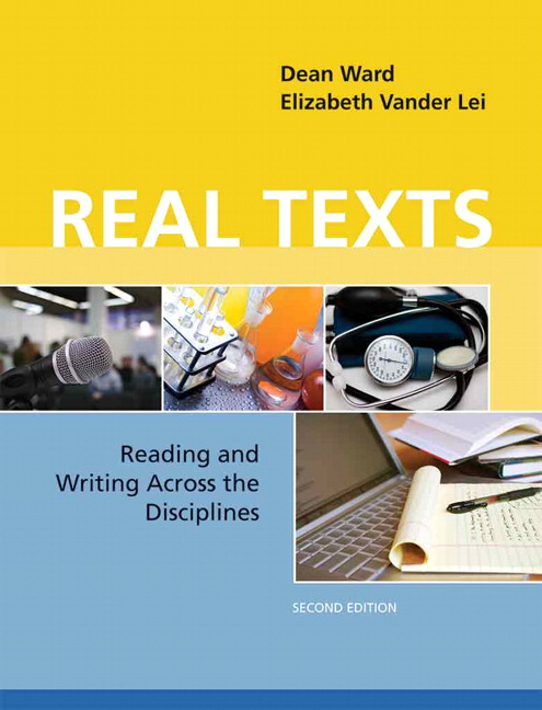 Real Texts: Reading and Writing Across the Disciplines (2nd Edition) Dean Ward and Elizabeth Vander Lei