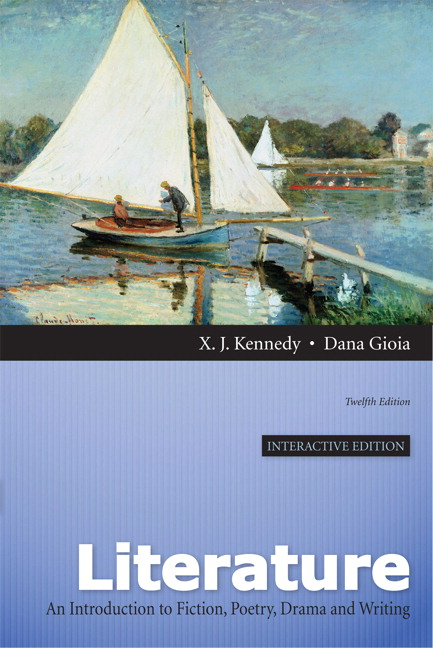Literature: A Introduction to Fiction, Poetry, Drama, and Writing (12th Edition) X. J. Kennedy and Dana Gioia