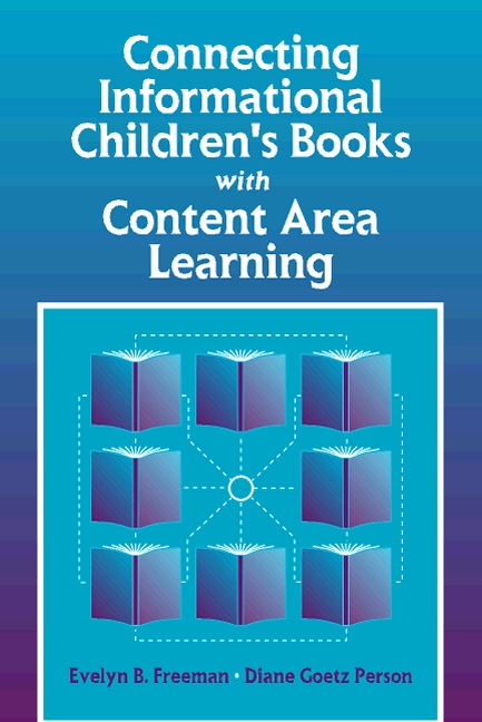 Connecting Informational Children's Books with Content Area Learning Evelyn B. Freeman and Diane Goetz Person